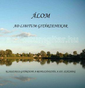 Ad Libitum Gitárzenekar – Az első, 2009-ben Álom címmel kiadott CD-nk